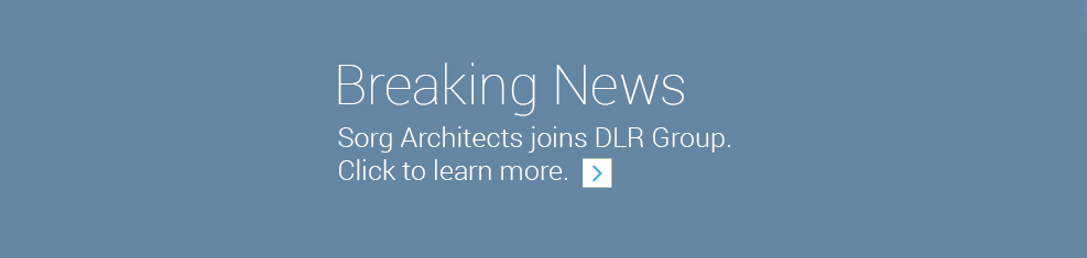 Sorg Architects Joins DLR Group.